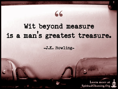 Wit beyond measure is a man's greatest treasure.