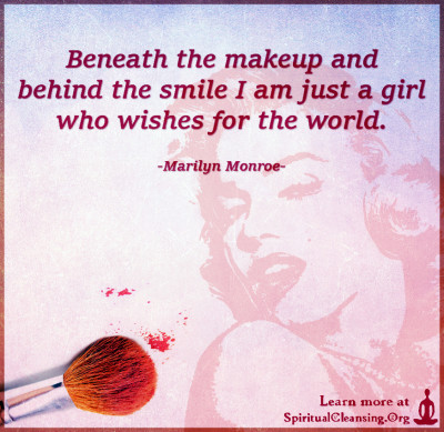 Beneath the makeup and behind the smile I am just a girl who wishes for the world.
