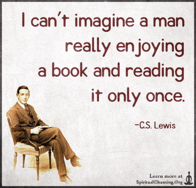 I can't imagine a man really enjoying a book and reading it only once.