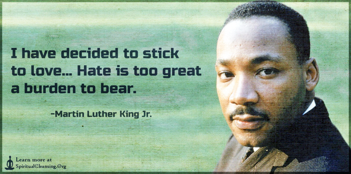 I have decided to stick to love... Hate is too great a burden to bear.
