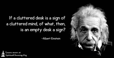 If a cluttered desk is a sign of a cluttered mind, of what, then, is an empty desk a sign