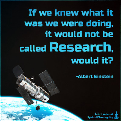 If we knew what it was we were doing, it would not be called research, would it