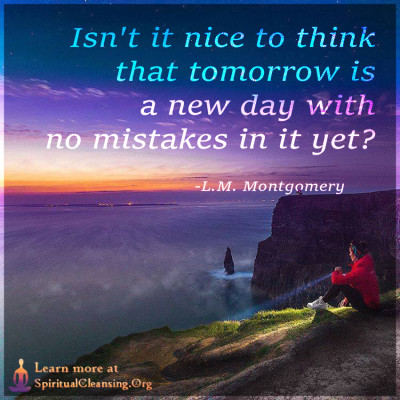 Isn't it nice to think that tomorrow is a new day with no mistakes in it yet
