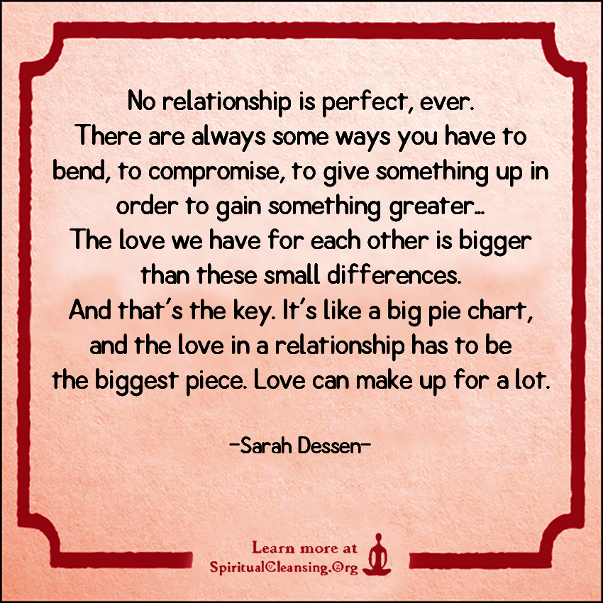 No relationship is perfect, ever. There are always some ways you have