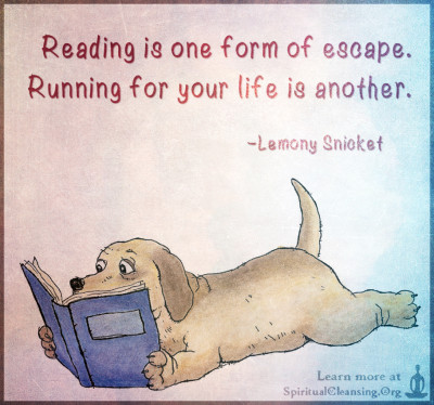 Reading is one form of escape. Running for your life is another.