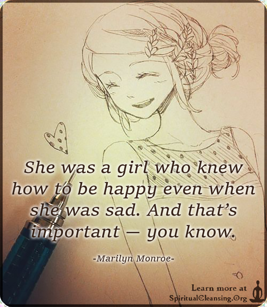 She was a girl who knew how to be happy even when she was sad. And that's important — you know.