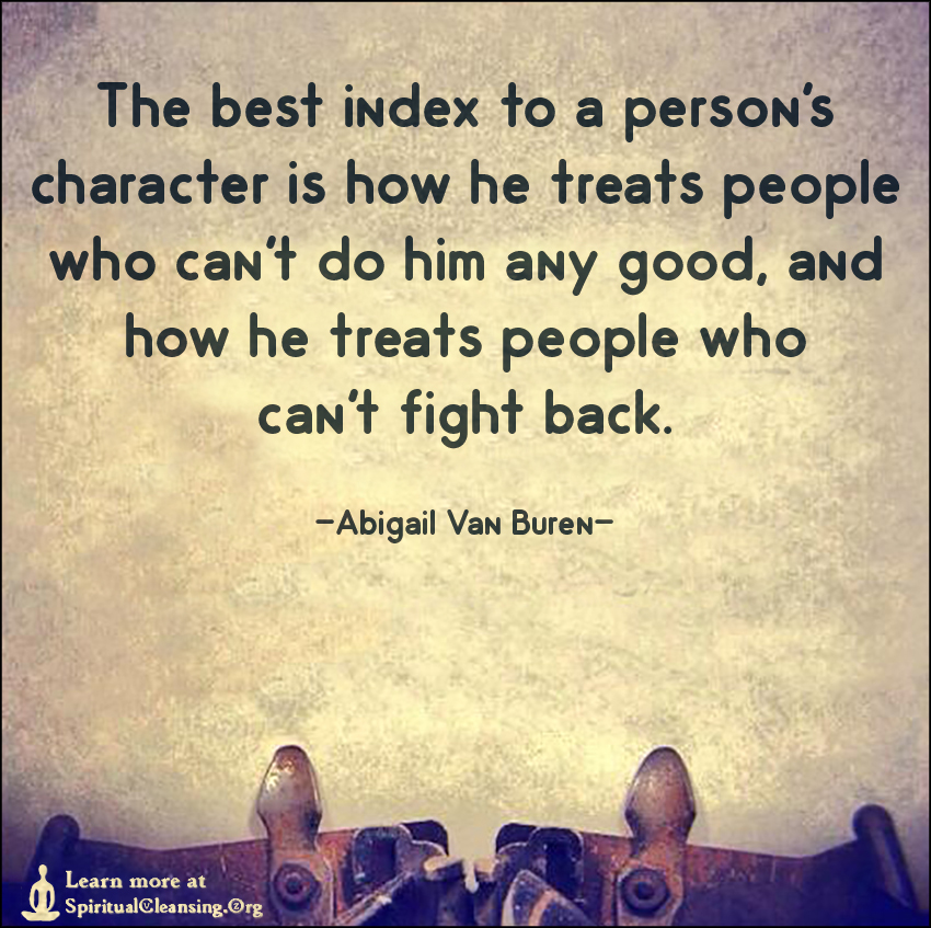 The best index to a person's character is how he treats people who