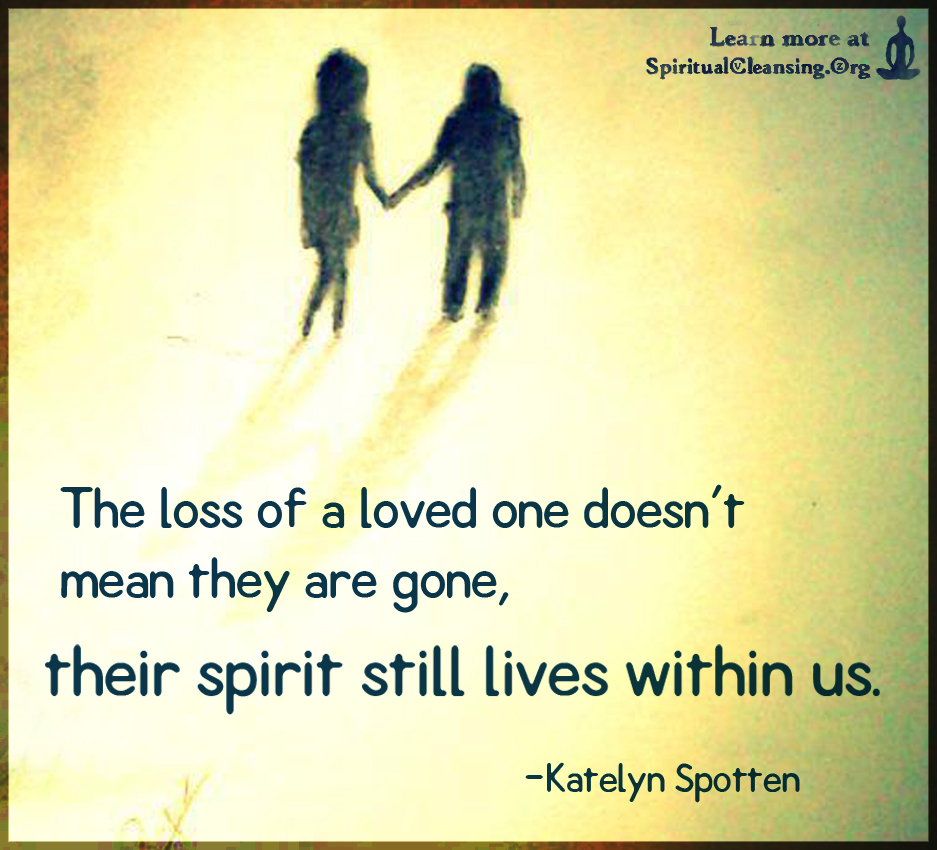 Inspirational Quotes For Losing A Loved One The Loss Of A Loved One Doesn't Mean They Are Gone Their Spirit