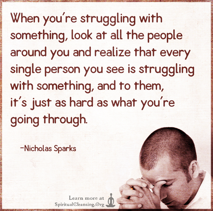 When you're struggling with something, look at all the people