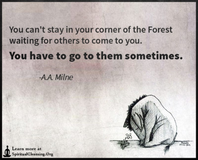 You can't stay in your corner of the Forest waiting for others
