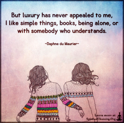But luxury has never appealed to me, I like simple things, books