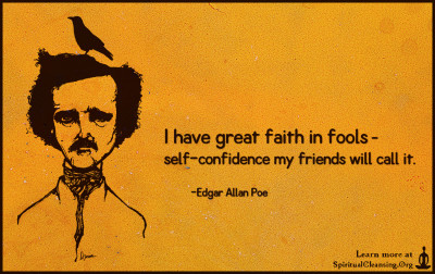 I have great faith in fools - self-confidence my friends will call it.