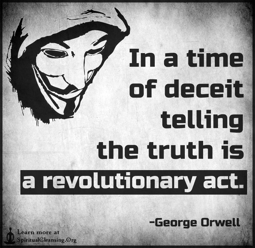 In a time of deceit telling the truth is a revolutionary act.