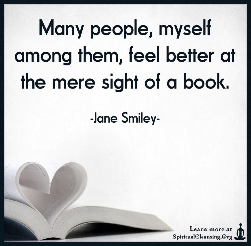 Many people, myself among them, feel better at the mere sight of a book.