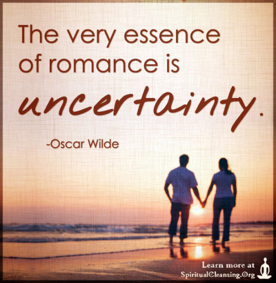 The very essence of romance is uncertainty.