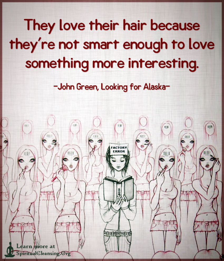 They love their hair because they're not smart enough to love something more interesting.