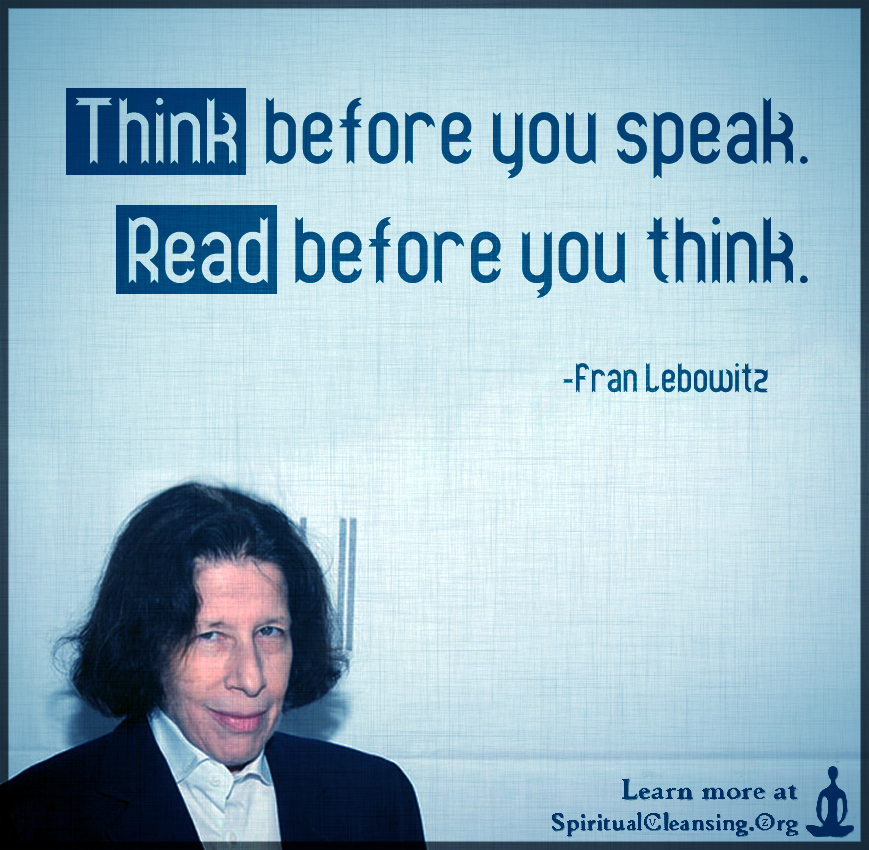 Think before you speak. Read before you think.