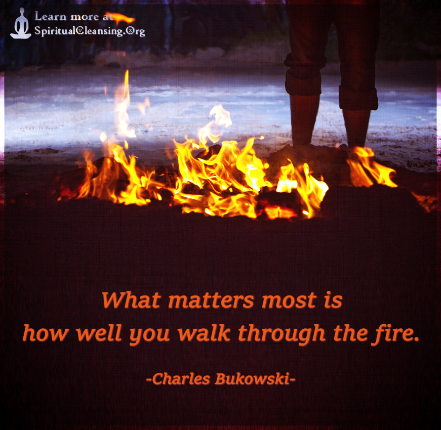 What matters most is how well you walk through the fire.