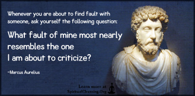 Whenever you are about to find fault with someone, ask yourself the following question