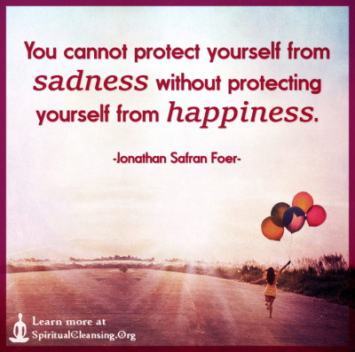 You cannot protect yourself from sadness without protecting yourself from happiness.