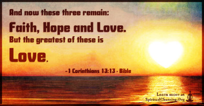 And now these three remain - faith, hope and love. But the greatest of these is love.