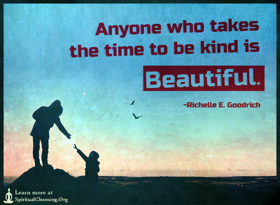 Anyone who takes the time to be kind is beautiful.