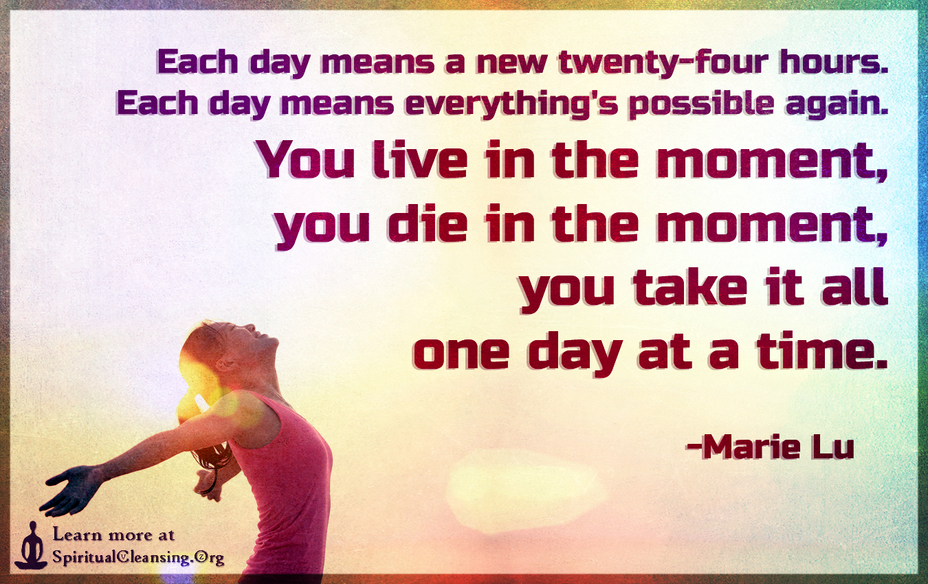 Each Day Means A New Twenty Four Hours. Each Day Means Everythingu0027s Possible  Again. U201c