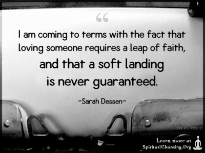 I am coming to terms with the fact that loving someone requires a leap