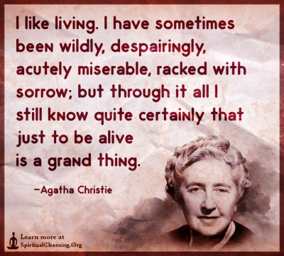 I like living. I have sometimes been wildly, despairingly, acutely miserable,