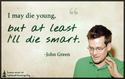 I may die young, but at least I'll die smart.