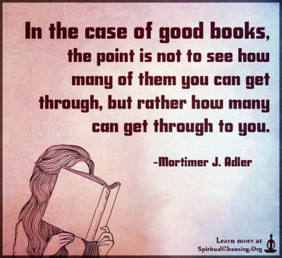 In the case of good books, the point is not to see how many of them