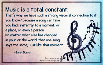 Music is a total constant. That's why we have such a strong visceral connection