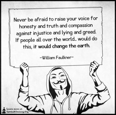 Never be afraid to raise your voice for honesty and truth and compassion