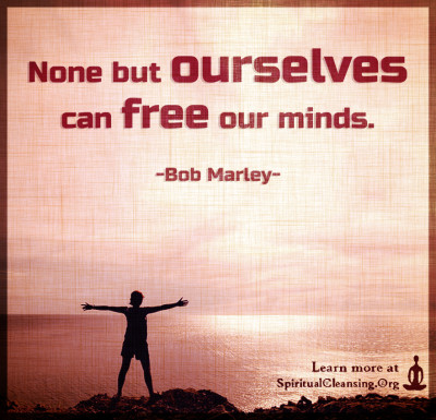 None but ourselves can free our minds.