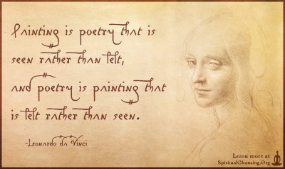 Painting is poetry that is seen rather than felt, and poetry is painting