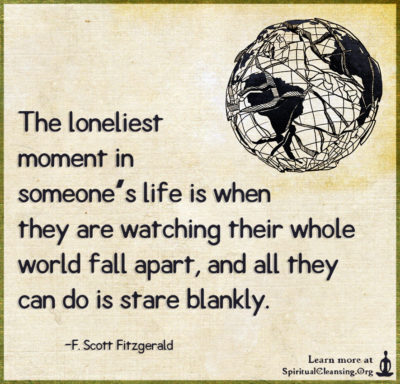 The loneliest moment in someone's life is when they are watching