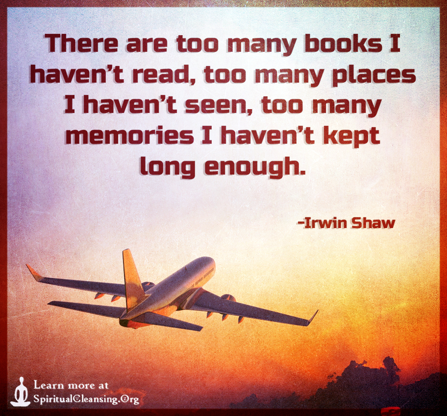 There are too many books I haven't read, too many places I haven't