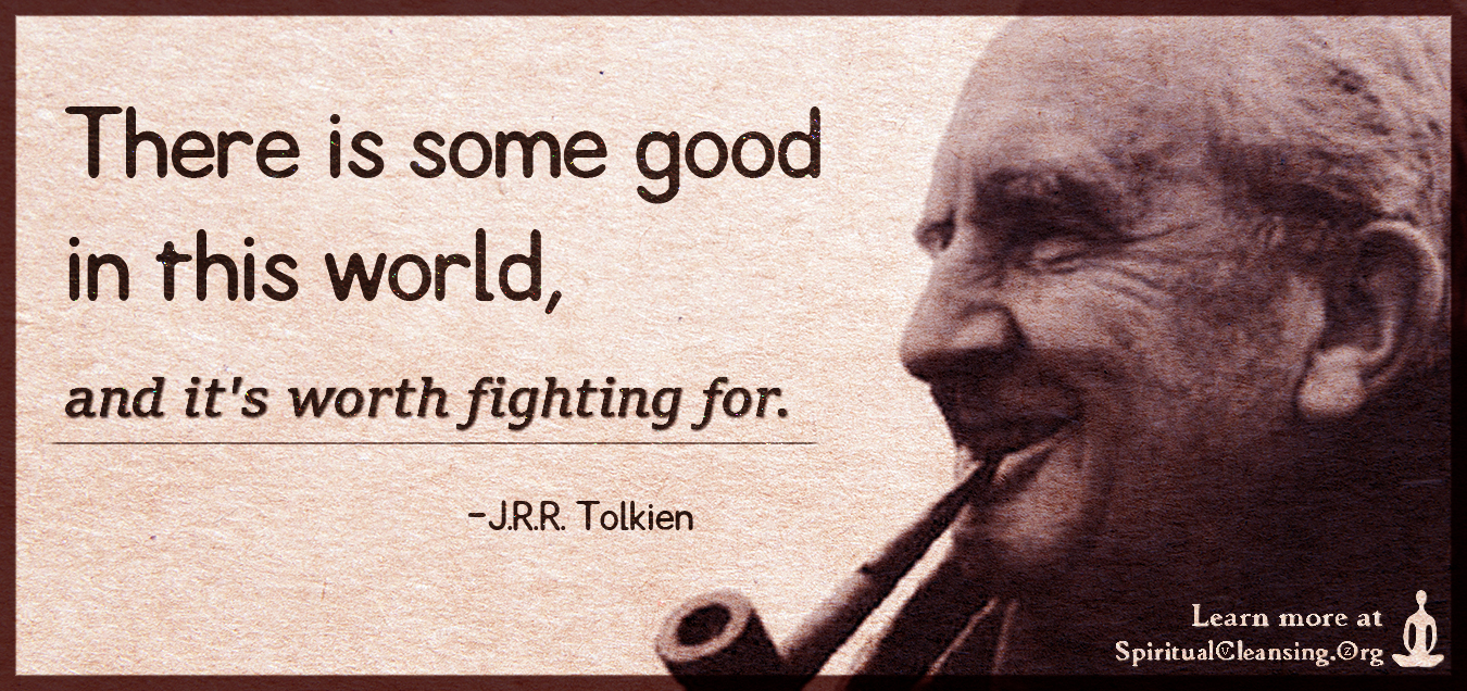 There is some good in this world, and it's worth fighting for.