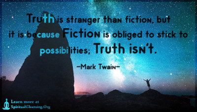Truth is stranger than fiction, but it is because Fiction is obliged to stick to possibilities; Truth isn't.