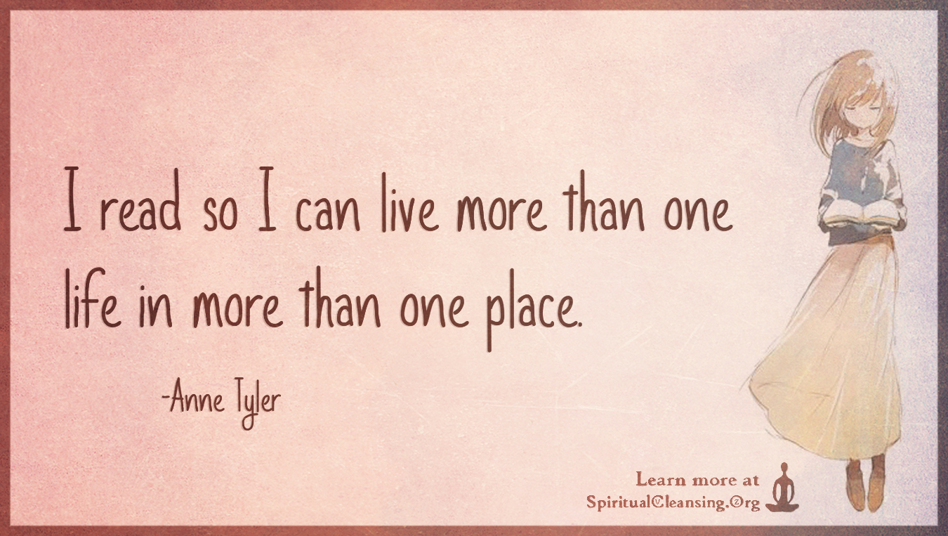 I read so I can live more than one life in more than one place.