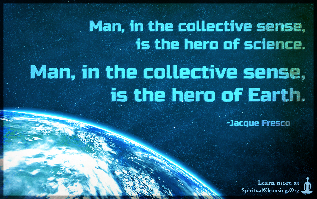 Man, in the collective sense, is the hero of science.