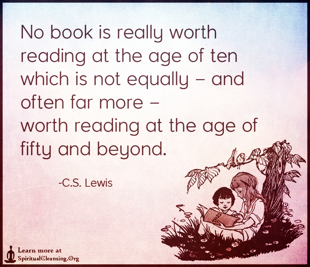 No book is really worth reading at the age of ten which is not equally