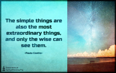 The simple things are also the most extraordinary things, and only the wise can see them.