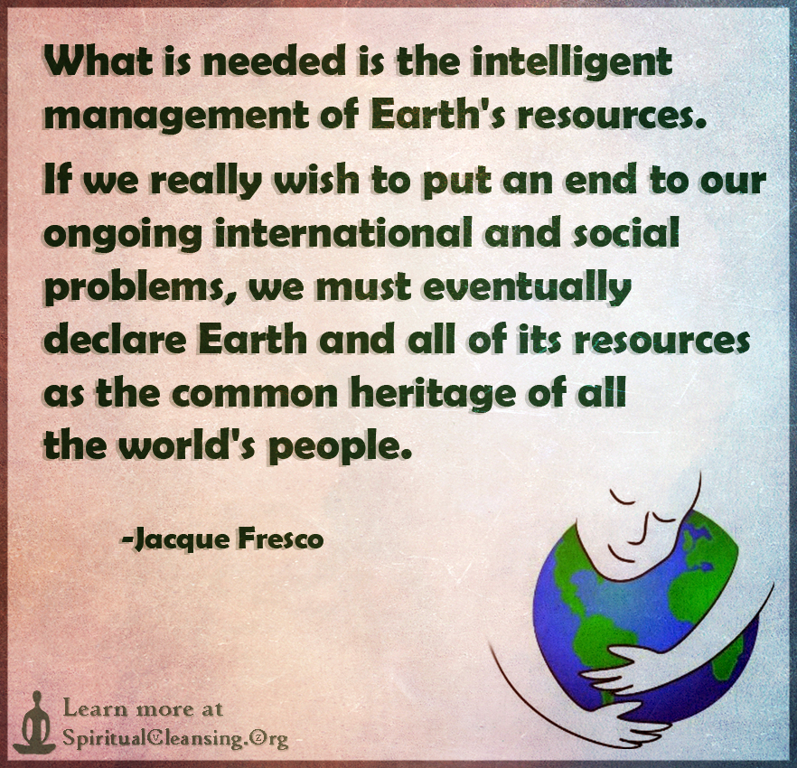 What is needed is the intelligent management of Earth's resources.
