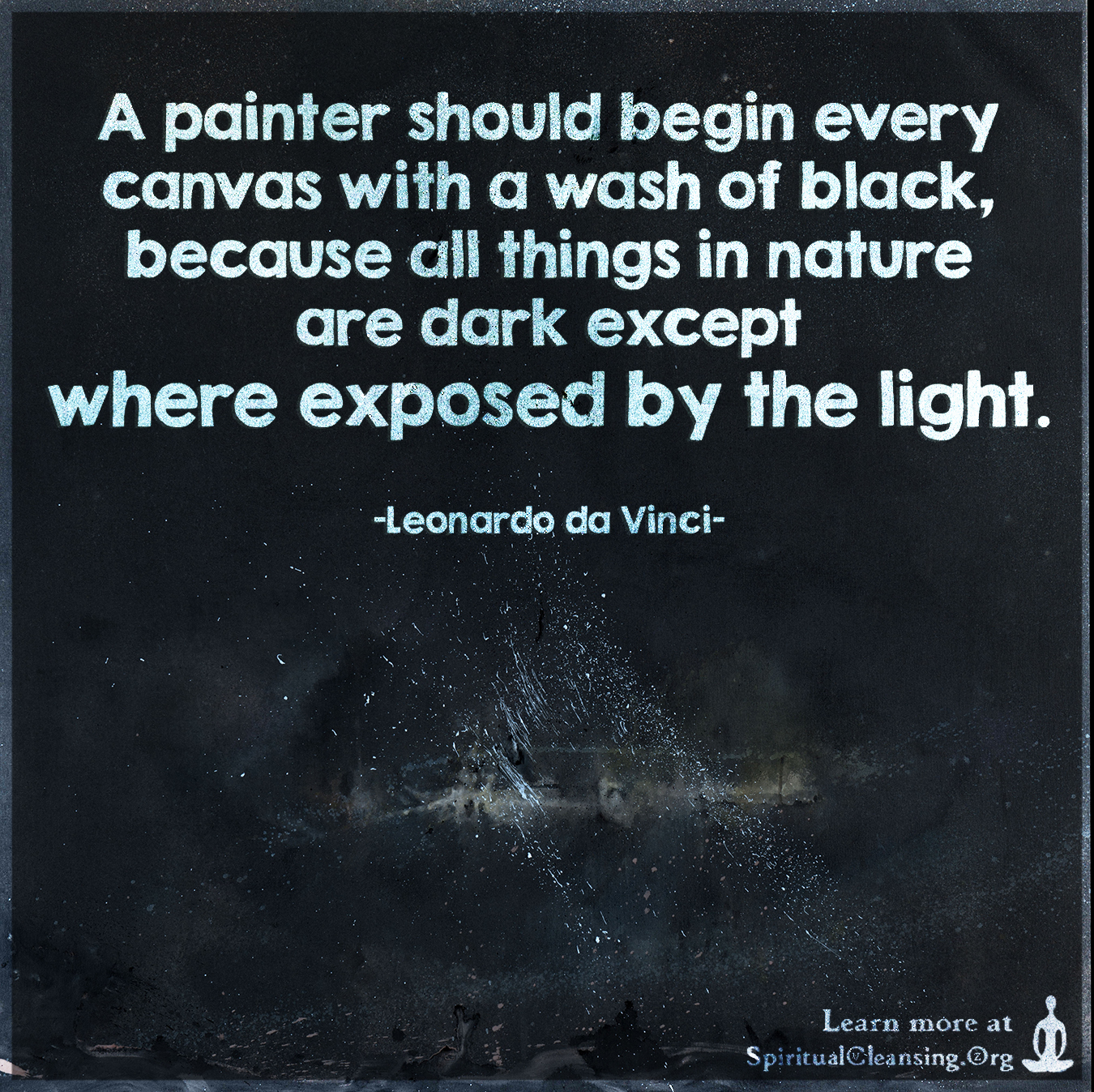 A painter should begin every canvas with a wash of black, because all things