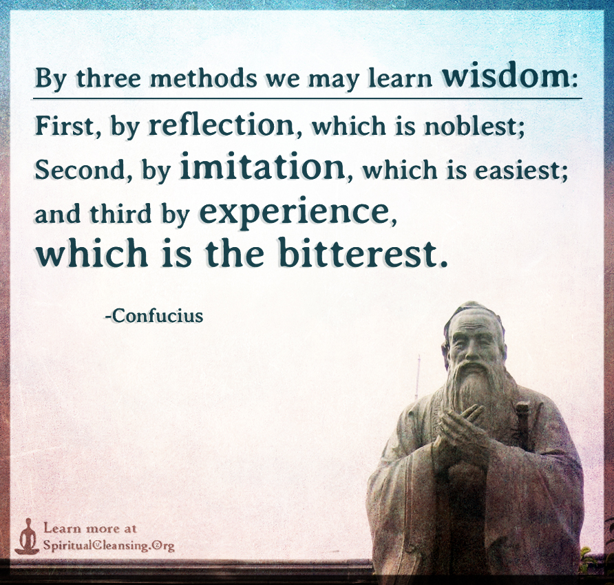 By three methods we may learn wisdom - First, by reflection, which is noblest
