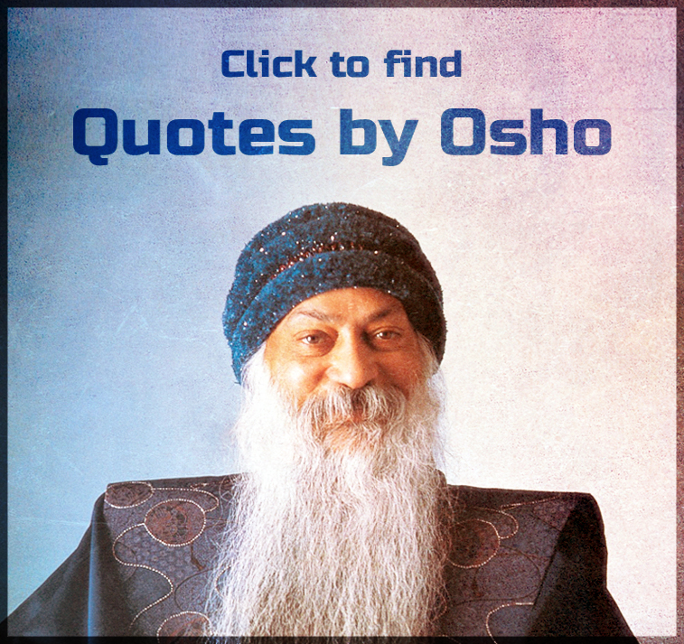 Click to find Quotes by Osho