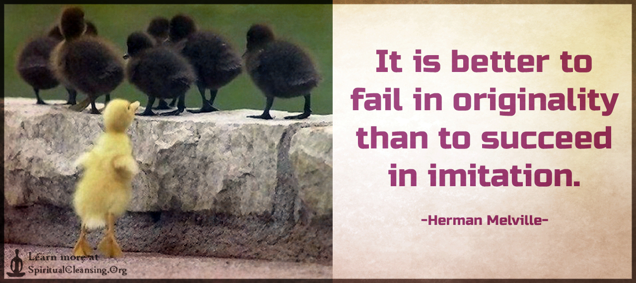 It is better to fail in originality than to succeed in imitation.