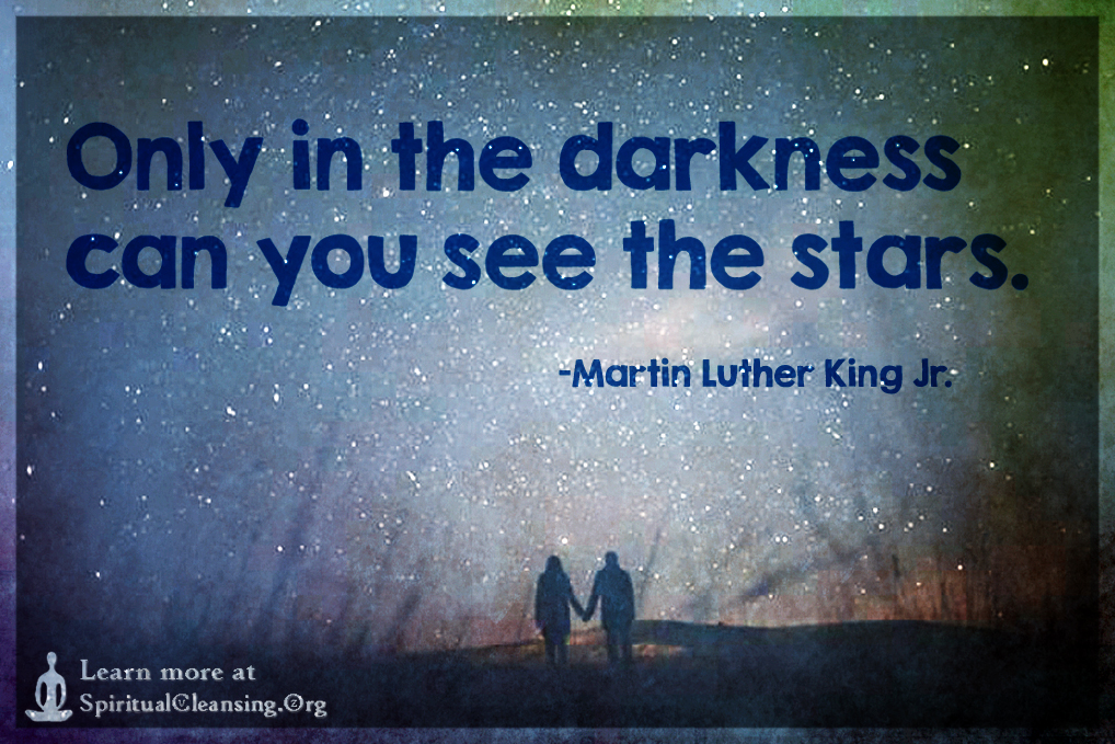 Only in the darkness can you see the stars.