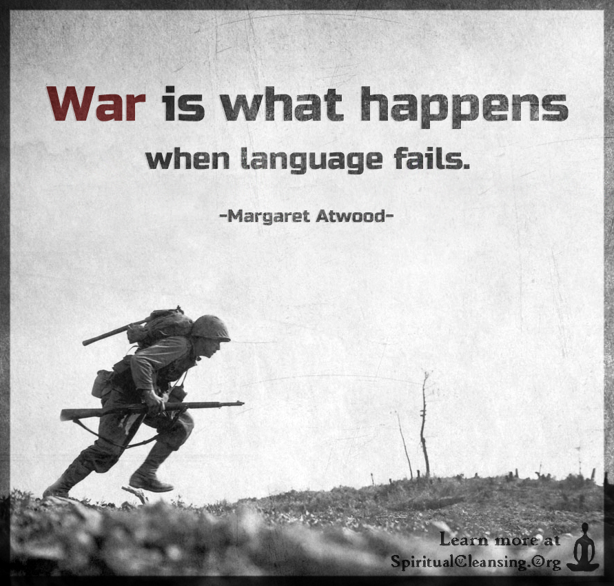 War is what happens when language fails.